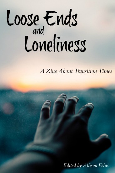 Loose Ends and Loneliness: A Zine About Transition Times
