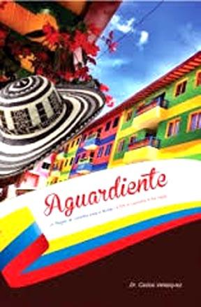 Portada del libro titulado Aguardiente, un regalo de Colombia para el mundo.