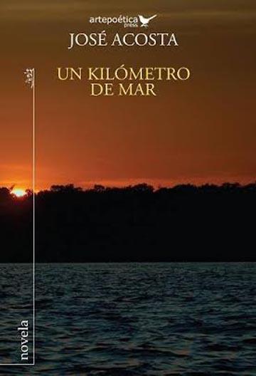 Un kilómetro de mar, libro de José Acosta.