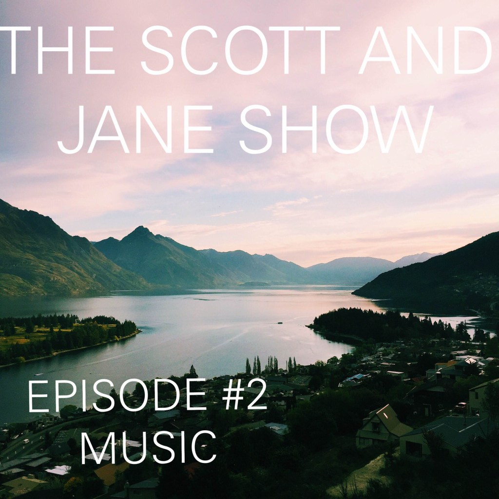 Podcast #17 The Scott and Jane Show: Music