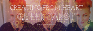 Queering Tarot Cards Heart not ego Queer Tarot Creating from the heart