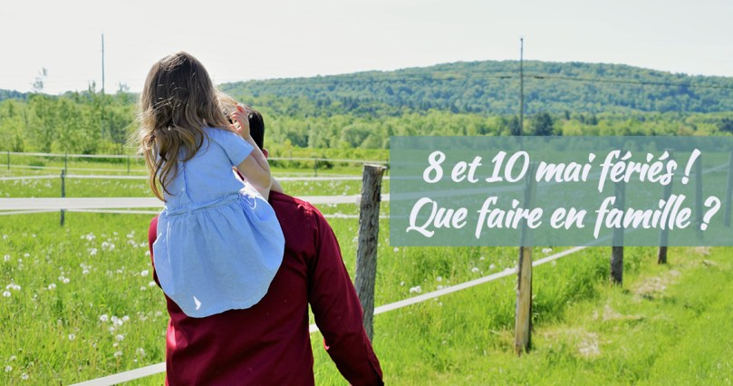 8 et 10 mai fériés, que faire en famille
