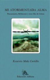 """""""Mi atormentada alma. Pensamientos, reflexiones y otras Idas de cabeza"""" de Ernesto Maki Castillo."""