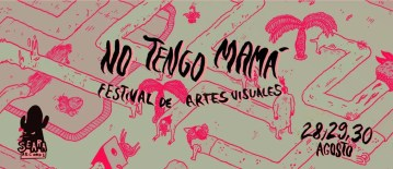 No Tengo Mamá, festival de artes visuales