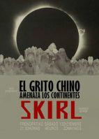 EL GRITO CHINO AMENAZA LOS CONTINENTES + SKIRL