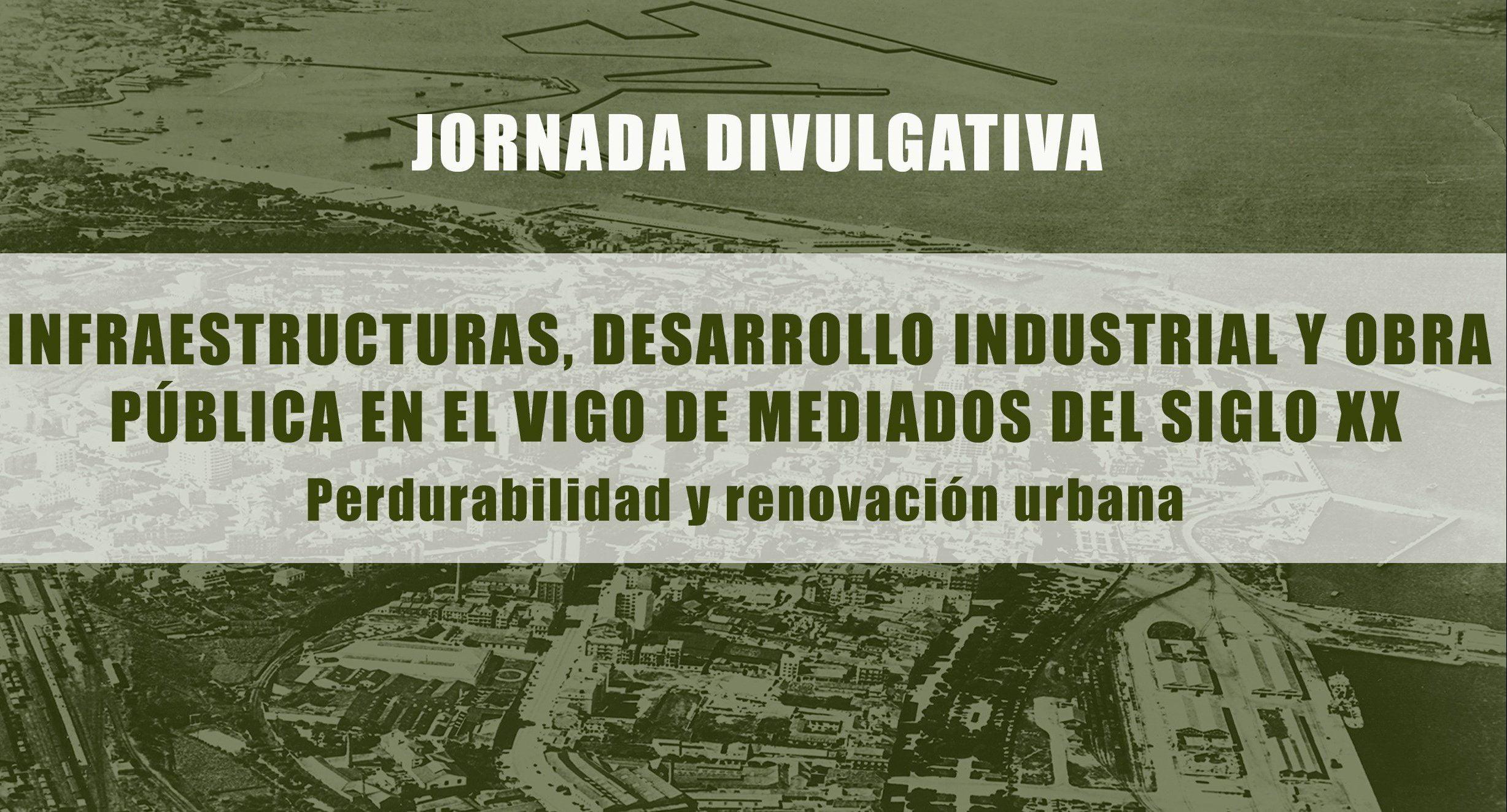 Jornada Divulgativa: Infraestructuras, desarrollo industrial y obra pública en el Vigo de mediados del siglo XX.