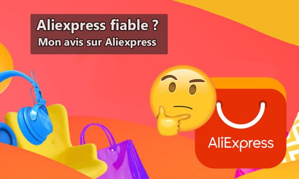 Aliexpress Fiable Mon Avis Sur Aliexpress