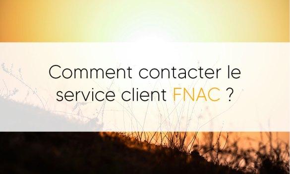Comment contacter le service client Fnac