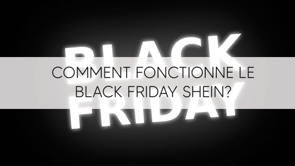 Comment fonctionne le Black Friday SHEIN