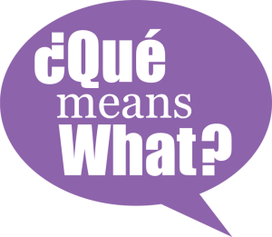¿Qué Means What?