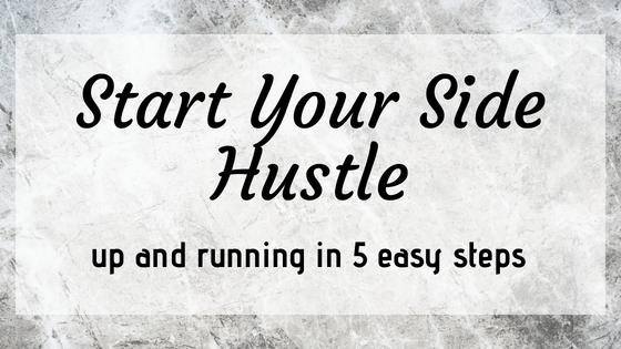 Start Your Moneymaking Side Hustle In 5 Easy Steps