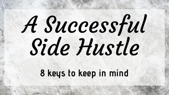8 Keys To A Successful Side Hustle