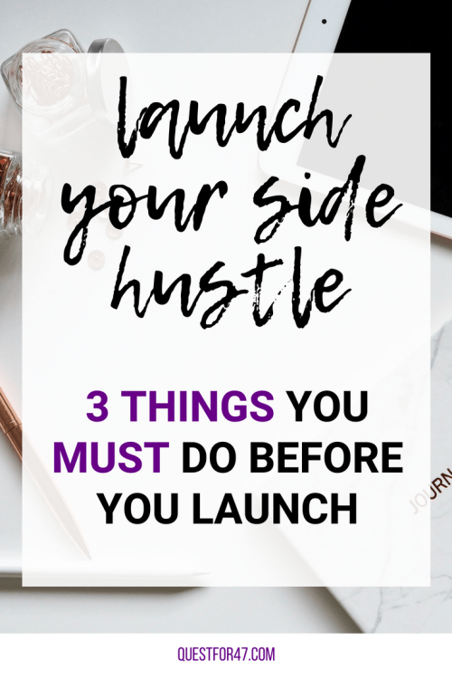 3 Things You Must Do Before You Launch Your Side Hustle on Quest for $47