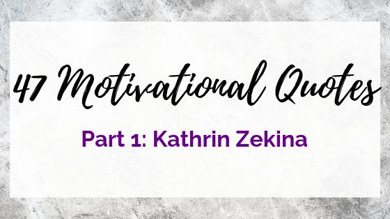 47 Quotes For The Badass Entrepreneur Part 1: Kathrin Zenkina