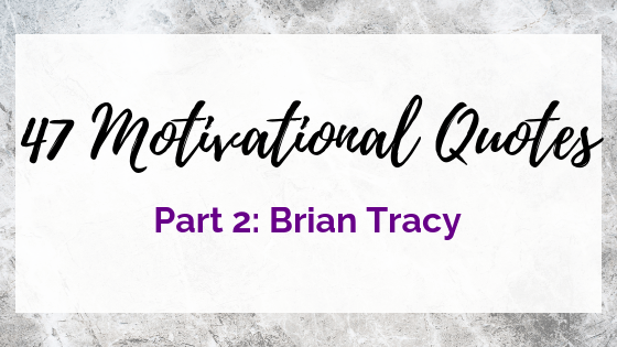 Motivation from Brian Tracy on Quest for $47