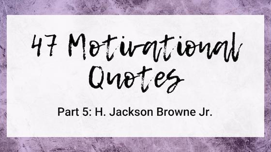 47 Quotes For The Badass Entrepreneur Part 5: H. Jackson Browne Jr.