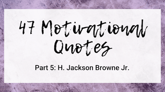 47 Quotes For The Badass Entrepreneur Part 5: H. Jackson Browne Jr.