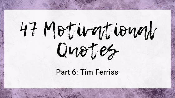 47 Quotes For The Badass Entrepreneur Part 6: Tim Ferriss