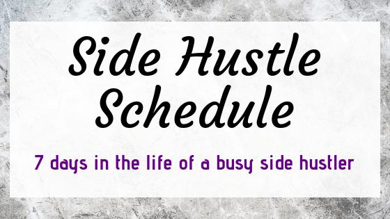 Side Hustle Schedule: A Week In A Busy Life