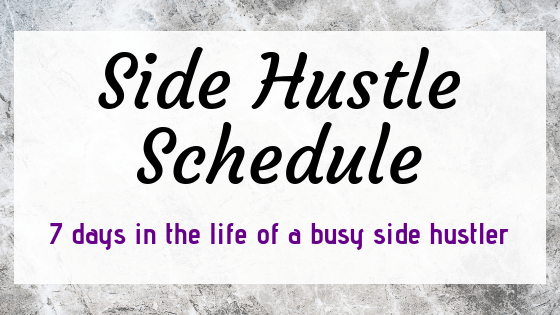 Side Hustle Schedule: A Week In A Busy Life