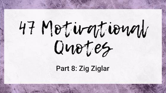 47 Quotes For The Badass Entrepreneur Part 8: Zig Ziglar