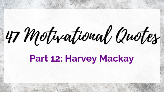 47 Quotes For The Badass Entrepreneur Part 12: Harvey Mackay