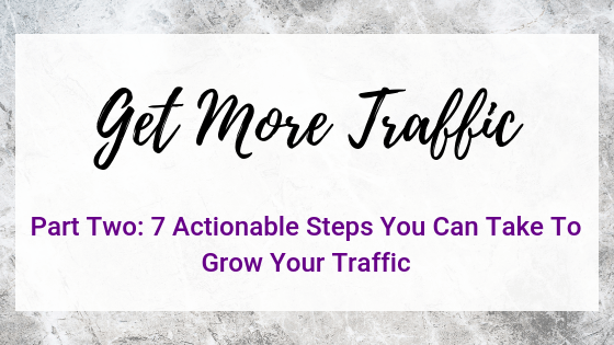 Part Two: 7 Ways To Grow Your Traffic
