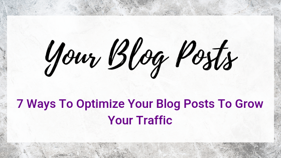 Part One: 7 Ways To Optimize Your Posts To Grow Your Traffic