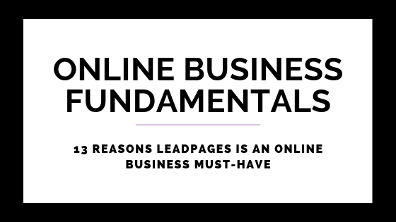 13 Reasons LeadPages Is An Online Business Must-Have