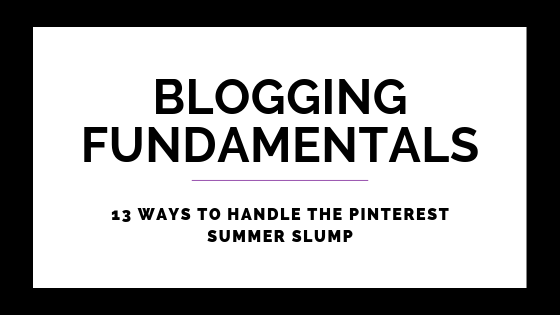 13 Ways To Handle The Pinterest Summer Slump