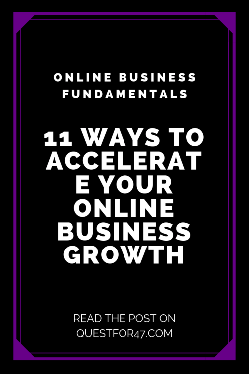 11 Ways To Accelerate Your Online Business Growth on Quest for $47 Pinterest