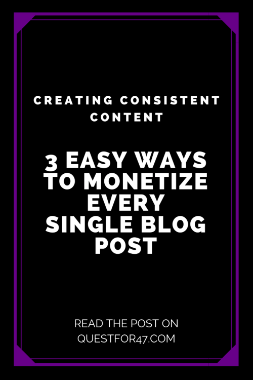 3 Ways To Monetize Every Single Blog Post on Quest for $47 Pinterest