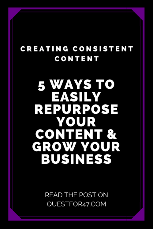 5 Ways To Easily Repurpose Your Content & Grow Your Business on Quest for $47 Pinterest