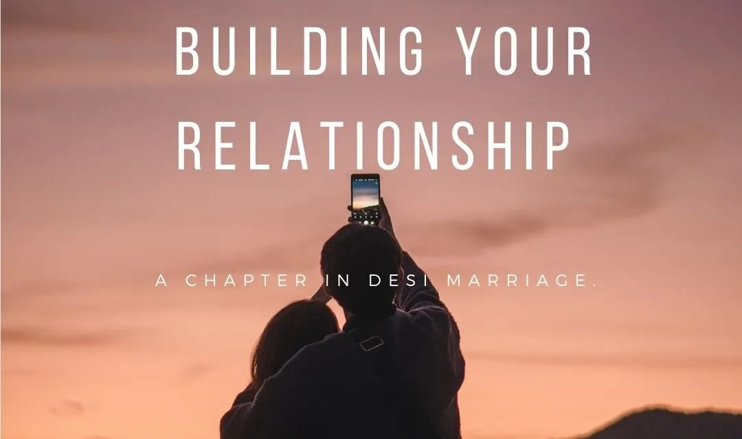 Never stop building your relationship : a chapter in Desi Marriage.