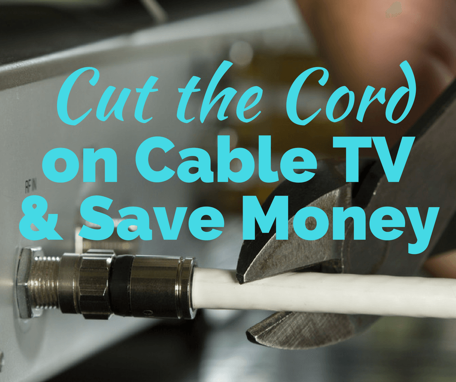 How to Cut the Cable TV Cord and Save Money
