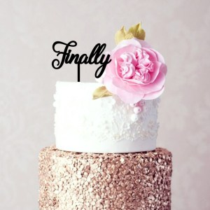 Quick Creations Cake Topper - Finally