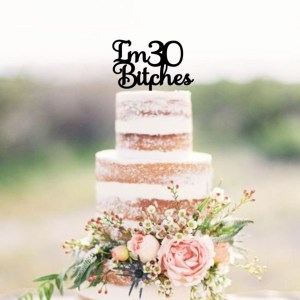 Quick Creations Cake Topper - Im 30 Bitches