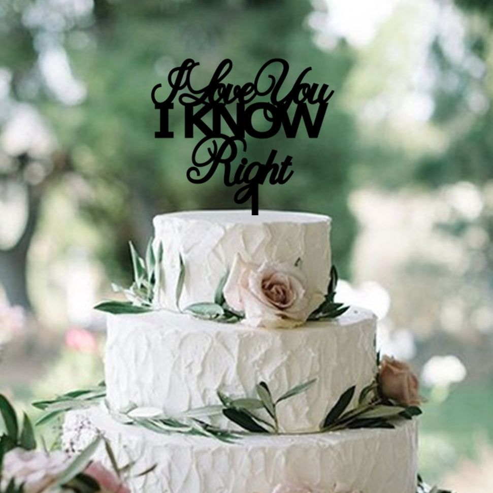 I Love You I KNOW Right Cake Topper