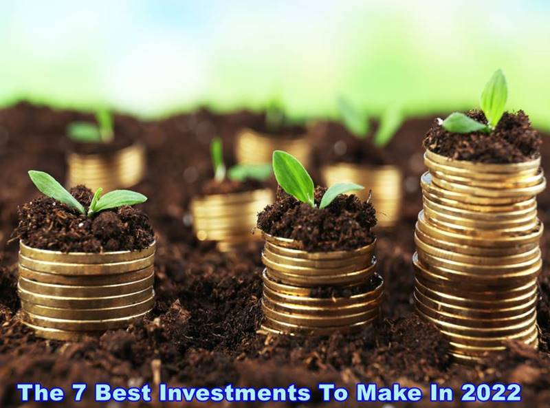 The 7 Best Investments To Make In 2022