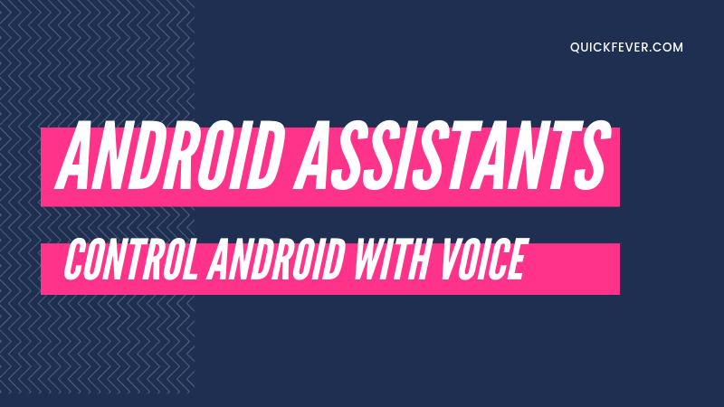 Android Assistants