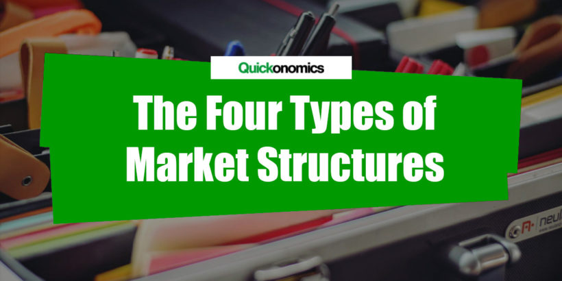 The Four Types of Market Structures  Quickonomics