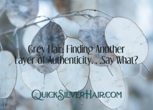 Feature image with Grey Hair: Finding Another Layer of Authenticity…Say What?