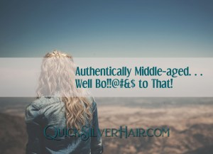 Authentically Middle-aged…Well Bo!!@#&$ to That! feature image
