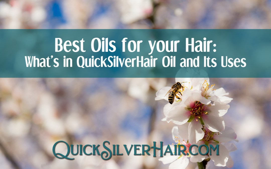 Best Oils for your Hair: What's in QuickSilverHair Oil and Its Uses