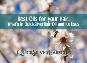 Featured image title, Best Oils for your Hair: What's in QuickSilverHair Oil and Its Uses