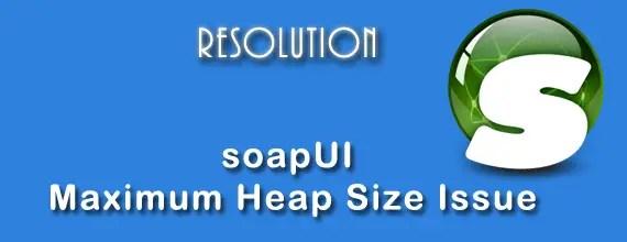 soapUI-JVM-Maximum-Heap-Size-Issue-[Resolution]