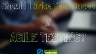 Should I Write Test Cases in Agile