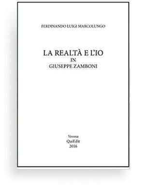 La realtà e l'io di Ferdinando Marcolungo - Il presente volume è frutto delle ricerche sul pensiero di Giuseppe Zamboni avviate a partire dalla pubblicazione degli inediti, che hanno consentito una conoscenza del suo pensiero al di là degli schemi della polemica attorno al problema del realismo
