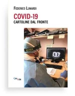 Covid-19 Cartoline dal fronte (Francesco Lunardi) Schizzi di umanità e riflessione che raccontano, senza un vero io narrante, immagini, sentimenti, fatti, accadimenti nell'espereinza di un medico durante la prima emergenza Covid-19.