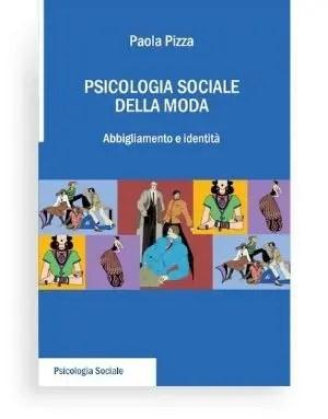 Psicologia sociale della moda (Paola Pizza) L'obiettivo del libro è quello di indagare, attraverso alcuni strumenti della psicologia sociale, la moda come fenomeno sociale, e le funzioni che le varie mode rivestono nella costruzione dell'identità.